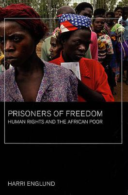Prisoners of Freedom: Human Rights and the African Poor - California Series in Public Anthropology 14 (Paperback)