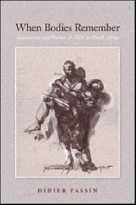 When Bodies Remember: Experiences and Politics of Aids in South Africa - California Series in Public Anthropology No. 15 (Paperback)