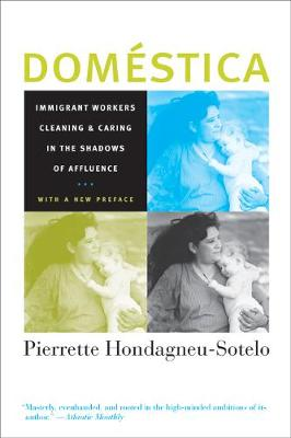 Domestica: Immigrant Workers Cleaning and Caring in the Shadows of Affluence (Paperback)
