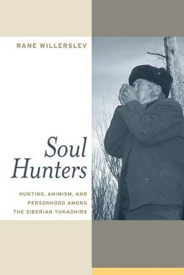 Soul Hunters: Hunting, Animism, and Personhood Among the Siberian Yukaghirs (Paperback)