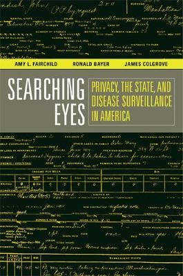 Searching Eyes: Privacy, the State, and Disease Surveillance in America - California/ Milbank Books on Health & the Public 18 (Paperback)