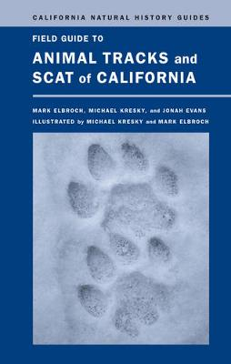 Field Guide to Animal Tracks and Scat of California - California Natural History Guides 104 (Hardback)
