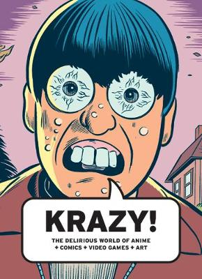 KRAZY!: The Delirious World of Anime + Comics + Video Games + Art (Paperback)