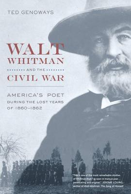 Walt Whitman and the Civil War: America's Poet During the Lost Years of 1860-1862 (Hardback)