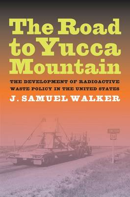 The Road to Yucca Mountain: The Development of Radioactive Waste Policy in the United States (Hardback)