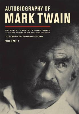 Autobiography of Mark Twain: v. 1: The Complete and Authoritative Edition - Mark Twain Papers 10 (Hardback)