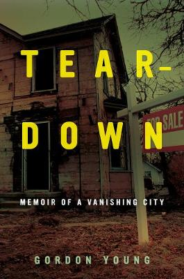 Teardown: Memoir of a Vanishing City (Hardback)