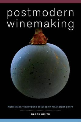 Postmodern Winemaking: Rethinking the Modern Science of an Ancient Craft (Hardback)