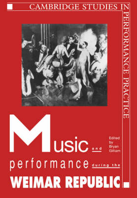 Music and Performance During the Weimar Republic - Cambridge Studies in Performance Practice No. 3 (Paperback)