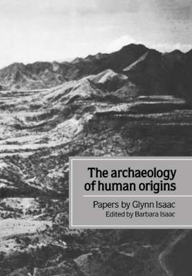 Archaeology of Human Origins: Papers by Glynn Isaac (Paperback)