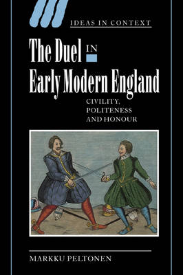 The Duel in Early Modern England: Civility, Politeness and Honour - Ideas in Context No. 65 (Paperback)