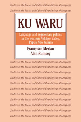 Ku Waru: Language and Segmentary Politics in the Western Nebilyer Valley, Papua New Guinea - Studies in the Social and Cultural Foundations of Language No. 10 (Paperback)