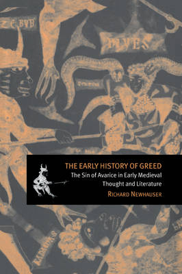 The Early History of Greed: The Sin of Avarice in Early Medieval Thought and Literature - Cambridge Studies in Medieval Literature No. 41 (Paperback)