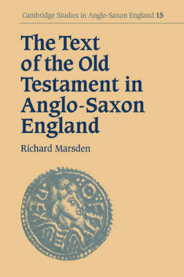 The Text of the Old Testament in Anglo-Saxon England - Cambridge Studies in Anglo-Saxon England v. 15 (Paperback)