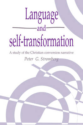 Language and Self-transformation: A Study of the Christian Conversion Narrative - Publications of the Society for Psychological Anthropology v. 5 (Paperback)