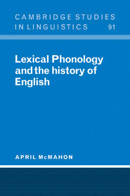 Lexical Phonology and the History of English - Cambridge Studies in Linguistics v. 91 (Paperback)