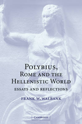 Polybius, Rome and the Hellenistic World: Essays and Reflections (Paperback)