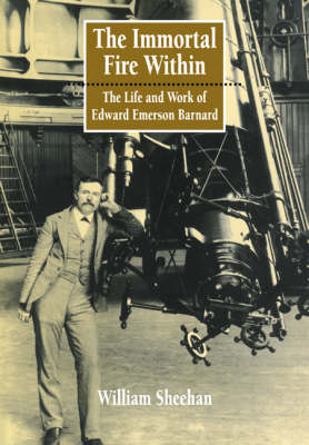 The Immortal Fire within: The Life and Work of Edward Emerson Barnard (Paperback)