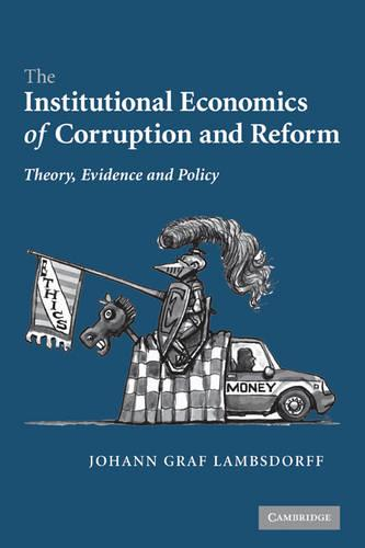 The Institutional Economics of Corruption and Reform: Theory, Evidence and Policy (Paperback)