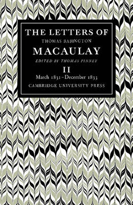 The Letters of Thomas Babington MacAulay: March 1831-December 1833 Volume 2 (Paperback)