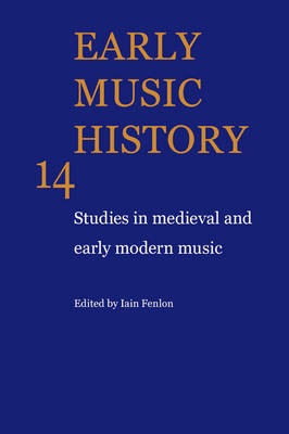 Early Music History: Studies in Medieval and Early Modern Music - Early Music History v. 14 (Paperback)
