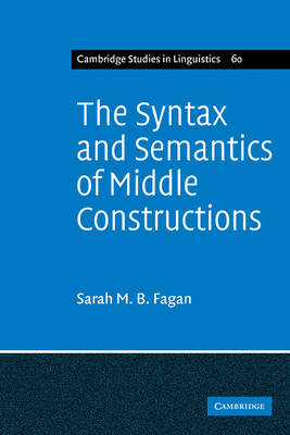 The Syntax and Semantics of Middle Constructions: A Study with Special Reference to German - Cambridge Studies in Linguistics v. 60 (Paperback)