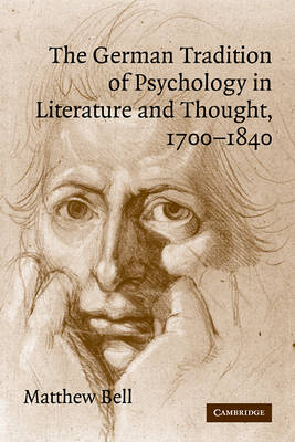 The German Tradition of Psychology in Literature and Thought, 1700-1840 - Cambridge Studies in German (Paperback)
