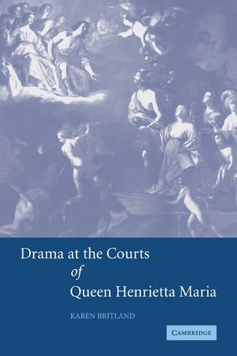 Drama at the Courts of Queen Henrietta Maria (Paperback)