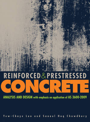 Reinforced and Prestressed Concrete: Analysis and Design with Emphasis on Application of AS3600-2009 (Paperback)