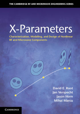X-Parameters: Characterization, Modeling, and Design of Nonlinear RF and Microwave Components - The Cambridge RF and Microwave Engineering Series (Hardback)