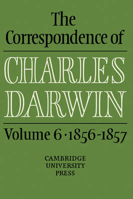 The Correspondence of Charles Darwin: Volume 6, 1856-1857: 1856-57 v. 6 - The Correspondence of Charles Darwin (Hardback)
