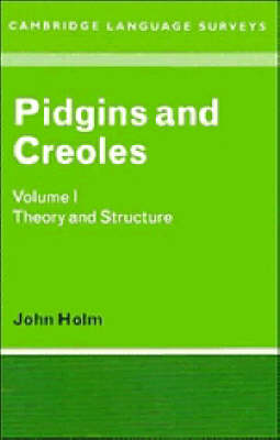 Pidgins and Creoles: Volume 1, Theory and Structure: Theory and Structure v. 1 - Cambridge Language Surveys (Paperback)