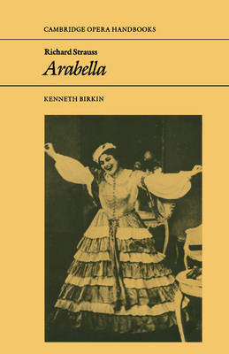 Richard Strauss: Arabella - Cambridge Opera Handbooks (Paperback)