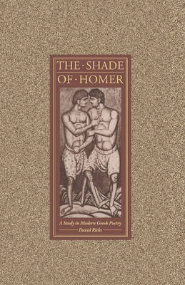 The Shade of Homer: A Study in Modern Greek Poetry (Hardback)