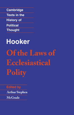 Hooker: Of the Laws of Ecclesiastical Polity: Preface, Bk.1 & Bk.7 - Cambridge Texts in the History of Political Thought (Paperback)