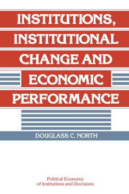 Institutions, Institutional Change and Economic Performance - Political Economy of Institutions and Decisions (Paperback)