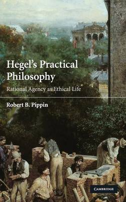 Hegel's Practical Philosophy: Rational Agency as Ethical Life (Hardback)