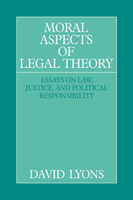 Moral Aspects of Legal Theory: Essays on Law, Justice, and Political Responsibility (Hardback)