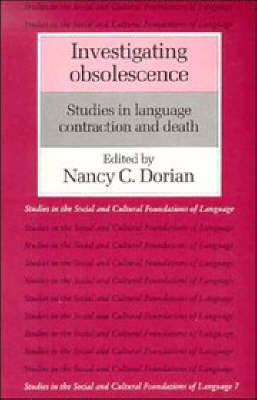 Investigating Obsolescence: Studies in Language Contraction and Death - Studies in the Social and Cultural Foundations of Language No. 7 (Paperback)