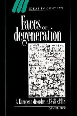 Faces of Degeneration: A European Disorder, C. 1848-1918 - Ideas in Context No.15 (Paperback)