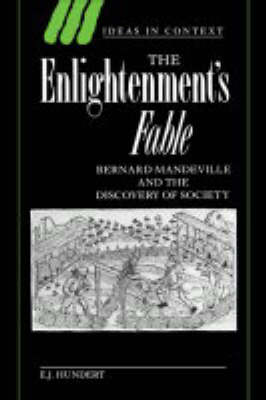 The Enlightenment's Fable: Bernard Mandeville and the Discovery of Society - Ideas in Context No.31 (Hardback)