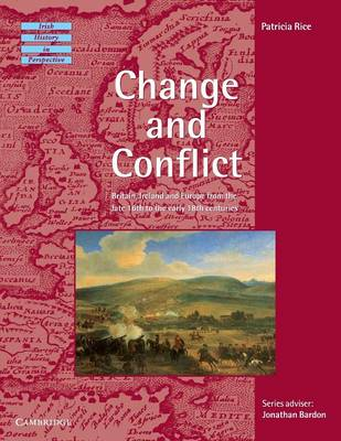 Change and Conflict: Britain, Ireland and Europe from the Late 16th to the Early 18th Centuries - Irish History in Perspective (Paperback)