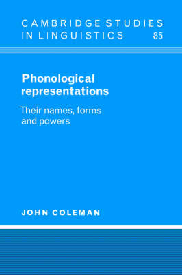Phonological Representations: Their Names, Forms and Powers - Cambridge Studies in Linguistics No.85 (Hardback)