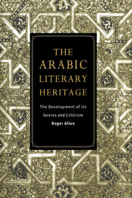 The Arabic Literary Heritage: The Development of its Genres and Criticism (Hardback)