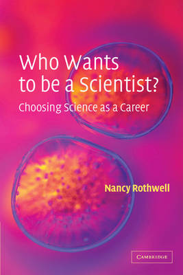 Who Wants to be a Scientist?: Choosing Science as a Career (Paperback)