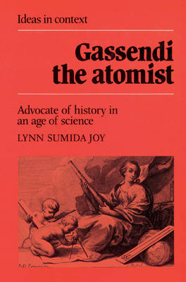 Gassendi the Atomist: Advocate of History in an Age of Science - Ideas in Context No.8 (Paperback)