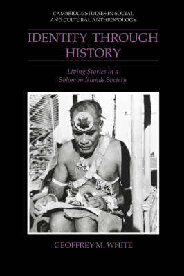 Identity Through History: Living Stories in a Solomon Islands Society - Cambridge Studies in Social and Cultural Anthropology No. 83 (Paperback)