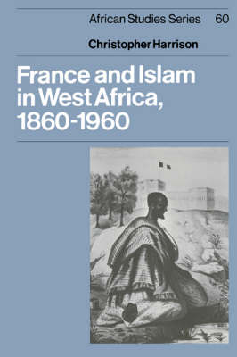 France and Islam in West Africa, 1860-1960 - African Studies No.60 (Paperback)