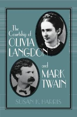 The Courtship of Olivia Langdon and Mark Twain - Cambridge Studies in American Literature and Culture No.101 (Paperback)