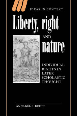 Liberty, Right and Nature: Individual Rights in Later Scholastic Thought - Ideas in Context No.44 (Hardback)